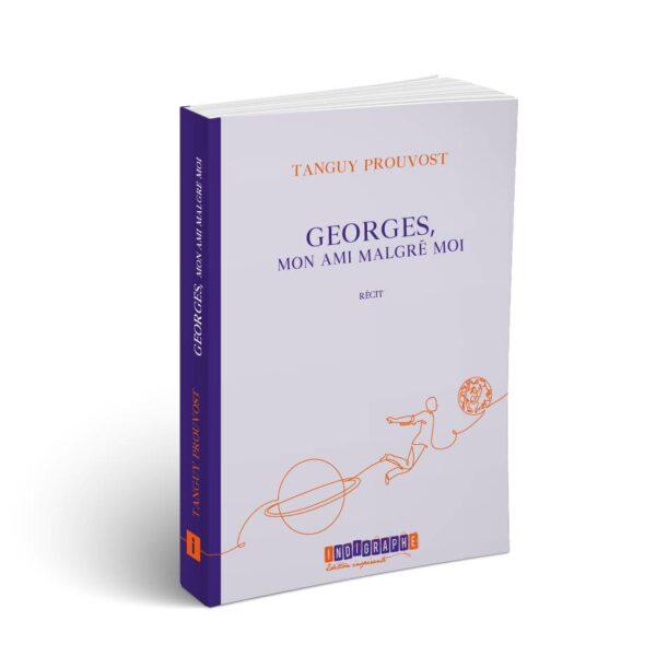 Goerges mon ami malgré moi le roman de Tanguy Prouvost